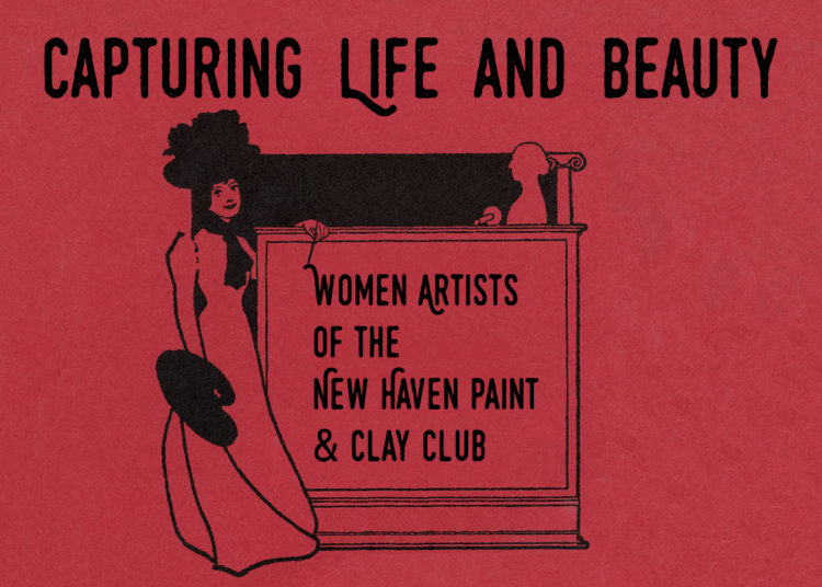 Capturing Life and Beauty: Women Artists of the New Haven Paint & Clay Club - AWARE